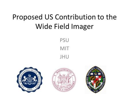 Proposed US Contribution to the Wide Field Imager PSU MIT JHU.
