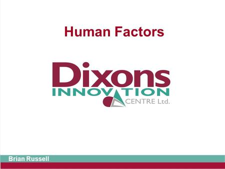 Brian Russell Human Factors. Things about people we need to consider when designing products and environments.