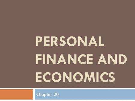 PERSONAL FINANCE AND ECONOMICS Chapter 20. Section 1 Managing Your Money.
