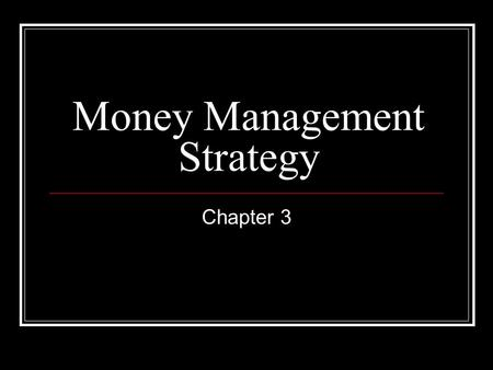 Money Management Strategy Chapter 3. Section 3.1 Objectives Discuss the relationship between opportunity costs and money management Explain the benefits.
