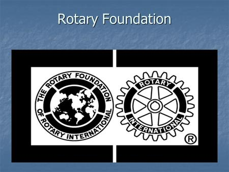 Rotary Foundation. Created in 1917 Created in 1917 1919 first grant: $500 to Internat'l Society for Crippled Children 1919 first grant: $500 to Internat'l.