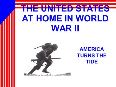 THE UNITED STATES AT HOME IN WORLD WAR II AMERICA TURNS THE TIDE.