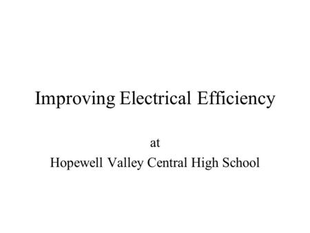 Improving Electrical Efficiency at Hopewell Valley Central High School.