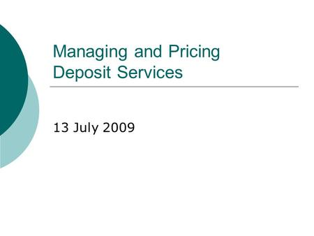 Managing and Pricing Deposit Services 13 July 2009.