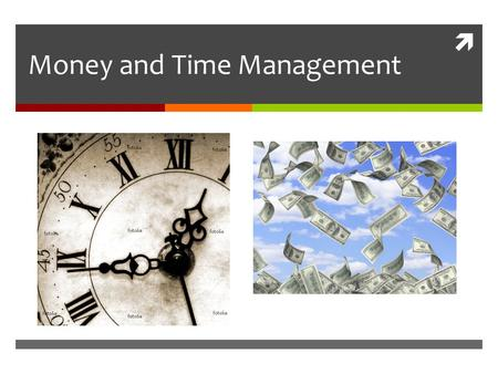  Money and Time Management. Warm up  You have just inherited $50,000 from a family member. Explain what you would do with the money.