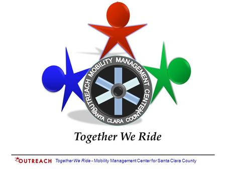 Together We Ride - Mobility Management Center for Santa Clara County Together We Ride.