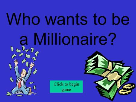 Who wants to be a Millionaire? Click to begin game.