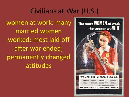 Civilians at War (U.S.) women at work: many married women worked; most laid off after war ended; permanently changed attitudes.