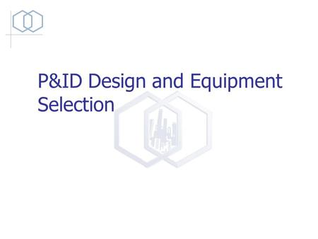 P&ID Design and Equipment Selection