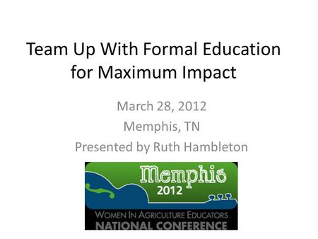 Team Up With Formal Education for Maximum Impact March 28, 2012 Memphis, TN Presented by Ruth Hambleton.