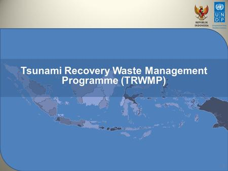 REPUBLIK INDONESIA 1 Tsunami Recovery Waste Management Programme (TRWMP)