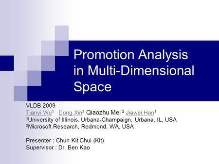 <strong>Promotion</strong> Analysis in Multi-Dimensional Space VLDB 2009 Tianyi Wu Tianyi Wu 1 Dong Xin 2 Qiaozhu Mei 2 Jiawei Han 1Dong Xin Jiawei Han 1 University of.