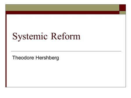 Systemic Reform Theodore Hershberg. What's important?  Terrorism and Iraq are high on the list of the nation's concerns.  The greatest danger facing.