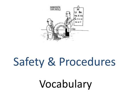 Vocabulary Safety & Procedures. accident A ____ is unexpected and causes property damage or personal injury.