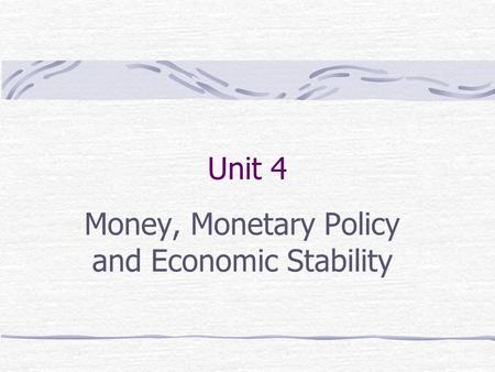 Unit 4 Money, Monetary Policy and Economic Stability.
