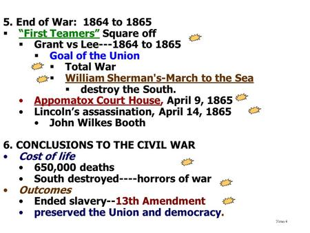 "5. End of War: 1864 to 1865  ""First Teamers"" Square off  Grant vs Lee---1864 to 1865  Goal of the Union  Total War  William Sherman's-March to the."