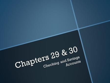 Chapters 29 & 30 Checking and Savings Accounts. Thinking Questions Are you saving money for something you want or need? How do you keep track of your.