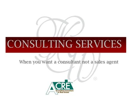 CONSULTING SERVICES When you want a consultant not a sales agent.