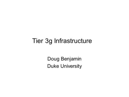 Tier 3g Infrastructure Doug Benjamin Duke University.