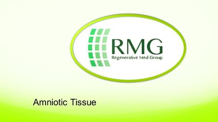 Amniotic Tissue. RMG Amniotic Injectable Live cellular product cryopreserved to maintain viability and potency Anti-inflammatory and Anti-microbial actions.