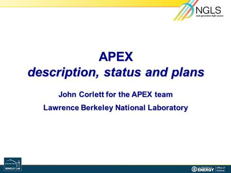 APEX description, status and plans John Corlett for the APEX team Lawrence Berkeley National Laboratory 1.