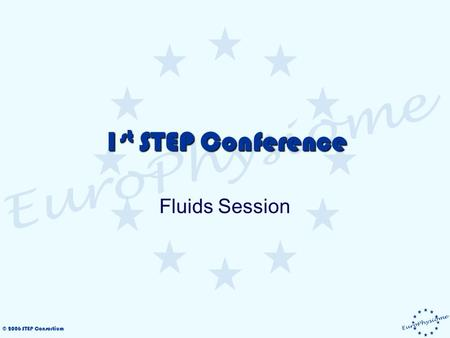 © 2006 STEP Consortium 1 st STEP Conference Fluids Session.