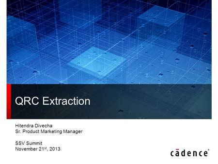 Hitendra Divecha Sr. Product Marketing Manager SSV Summit November 21 st, 2013 QRC Extraction.