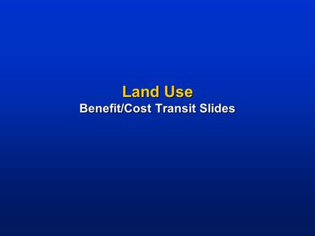 "Land Use Benefit/Cost Transit Slides. Development – Sprawl – Traffic – Roads An Important Local Issue In America  ""What do you think is the most important."