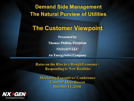 Demand Side Management The Natural Purview of Utilities The Customer Viewpoint Rates on the Rise in a Rough Economy - Responding to New Realities Marketing.