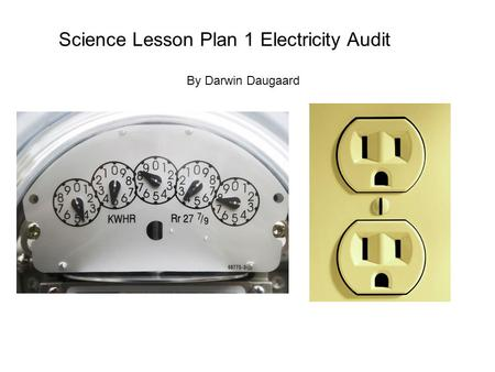 Science Lesson Plan 1 Electricity Audit By Darwin Daugaard.