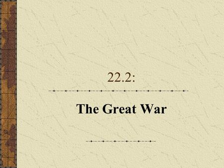 22.2: The Great War. A. The Guns of August 1.Competition between Britain and Germany had led to competing camps of alliances. a.The Triple Alliance (Central.