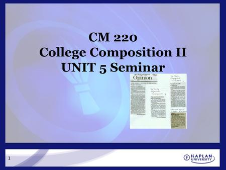CM 220 College Composition II UNIT 5 Seminar