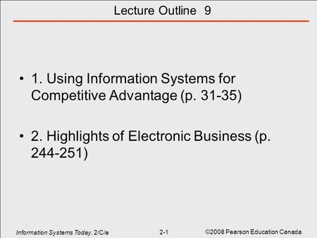 Information Systems Today, 2/C/e ©2008 Pearson Education Canada 2-1 Lecture Outline 9 1. Using Information Systems for Competitive Advantage (p. 31-35)