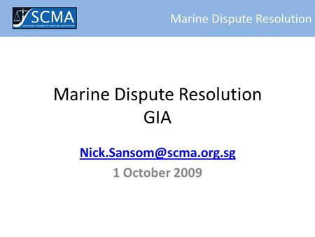 1 October 2009 Marine Dispute Resolution Marine Dispute Resolution GIA.