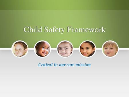 Child Safety FrameworkChild Safety Framework Central to our core mission.