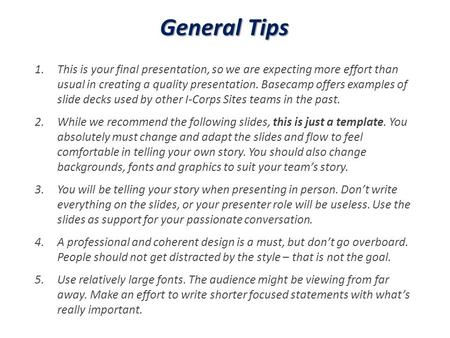 General Tips 1.This is your final presentation, so we are expecting more effort than usual in creating a quality presentation. Basecamp offers examples.