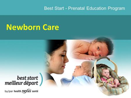 Best Start - Prenatal Education Program Newborn Care.