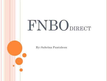 FNBO DIRECT By: Sabrina Pantaleon. H ISTORY Over 150 years old First National Bank, founded in 1857 by two pioneers, 1.Herman 2.Augustus Kountze It was.