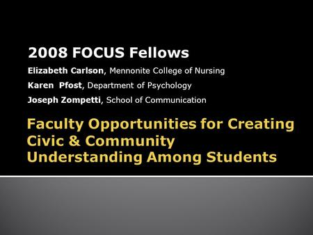2008 FOCUS Fellows Elizabeth Carlson, Mennonite College of Nursing Karen Pfost, Department of Psychology Joseph Zompetti, School of Communication.