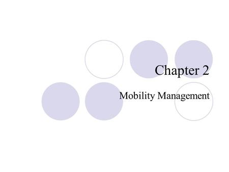 Chapter 2 Mobility Management. Outline Overview of the PCS system architecture, Mobility management.