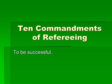 Ten Commandments of Refereeing To be successful..
