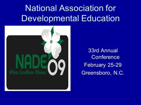 National Association for Developmental Education 33rd Annual Conference February 25-29 Greensboro, N.C.