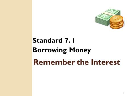 1 Remember the Interest Standard 7. 1 Borrowing Money.