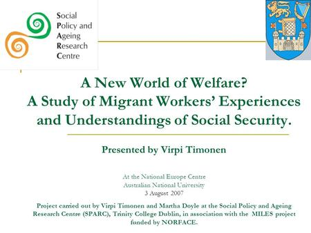 A New World of Welfare? A Study of Migrant Workers' Experiences and Understandings of Social Security. Presented by Virpi Timonen At the National Europe.