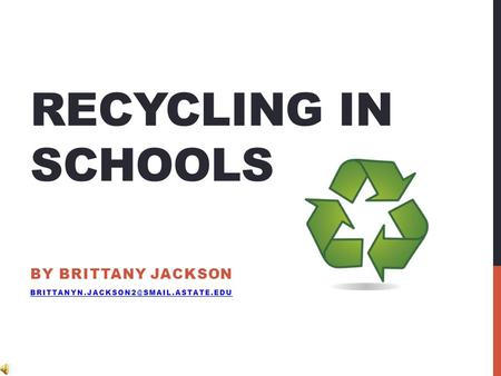 RECYCLING IN SCHOOLS BY BRITTANY JACKSON