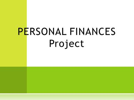 PERSONAL FINANCES Project. In this project you will  Create and Manage a Personal Budget  Discuss the Pro's and Con's of a selected Credit Card  Research.