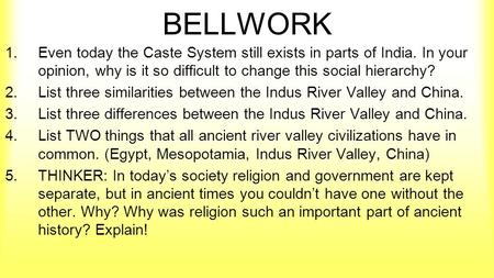 BELLWORK 1.Even today the Caste System still exists in parts of India. In your opinion, why is it so difficult to change this social hierarchy? 2.List.