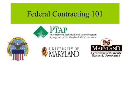 Federal Contracting 101. The Federal Procurement Process Planning and Identifying the Need Requisitioning the Requirement Set Aside Decision or Purchase.