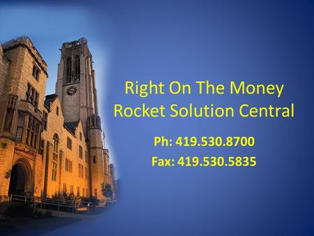 Right On The Money Rocket Solution Central Ph: 419.530.8700 Fax: 419.530.5835.