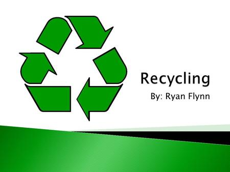By: Ryan Flynn.  Recycling is processing used materials into new products to prevent waste of potentially useful materials.
